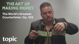 The World's Greatest Counterfeiter | The Art of Making Money | Topic