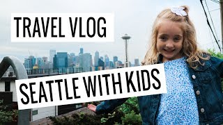 SeattleTravel Vlog: Seattle with Kids | Seattle Travel Guide | Seattle Trip