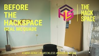 BEFORE THE HACKSPACE | Episode 2 | Neal McQuade