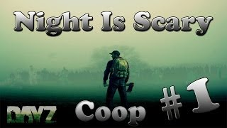 DayZ Standalone Co-op | Part 1 - Night Is Scary