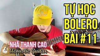 TỰ HỌC GUITAR #11 - BOLERO:  ĐÊM BUỒN TỈNH LẺ (Phần 2: ĐÁNH PHĂNG MỚI - GÕ THÙNG) | NHÃ THANH CAO