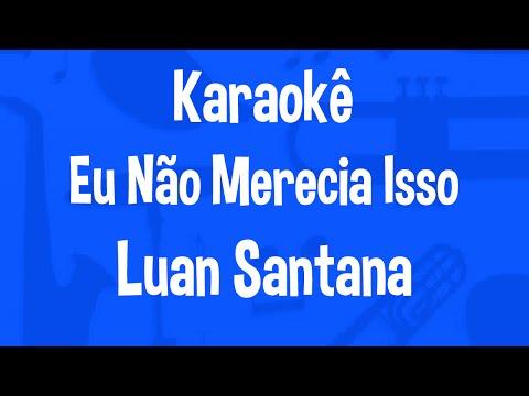 Karaokê Eu Não Merecia Isso - Luan Santana
