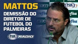 """MATTOS ERA O GRANDE CULPADO? """"FOX Sports Rádio"""" debate demissão do diretor de futebol"""