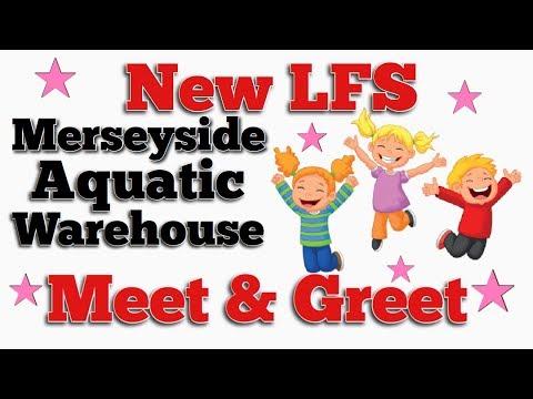New LFS - Merseyside Aquatic Warehouse - Let's Meet & Greet