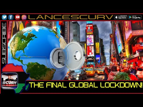THE FINAL GLOBAL LOCKDOWN: WE NOW REALIZE THAT WE'RE MERELY PAWNS! - THE LANCESCURV SHOW