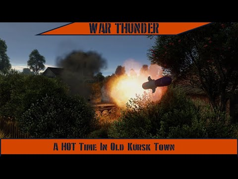 War Thunder - A HOT Time In Old Kursk Town