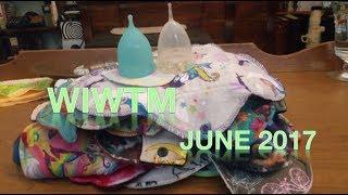 WIWTM - JUNE 2017! (Reusable Menstrual Products)
