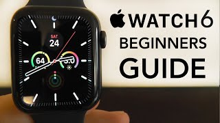 Apple Watch Series 6 - Complete Beginners Guide