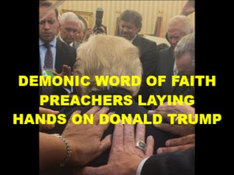 Demonic Word of Faith Preachers Lay Hands on Donald Trump