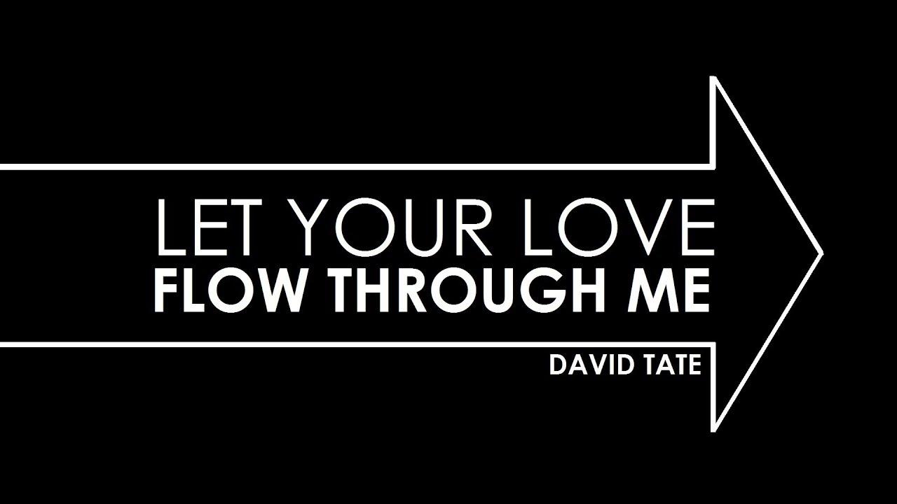Let Your Love Flow Through Me