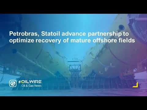 Petrobras, Statoil advance partnership to optimize recovery of mature offshore fields