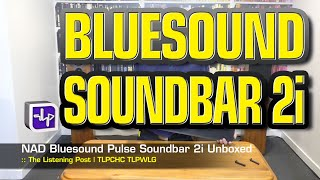 Bluesound Pulse Soundbar 2i Unboxing   The Listening Post   TLPCHC TLPWLG