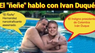 """Iván Duqué hablo con el """"ñeñe"""" Hernandez."""