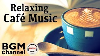 Relaxing Cafe Music - Jazz & Bossa Nova Music - Instrumental Music For Work, Study