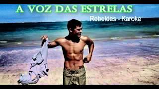 Rebeldes - A Voz das Estrelas - (Karaokê)