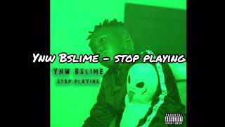 YNW BSlime - Stop Playing (Lyrics)