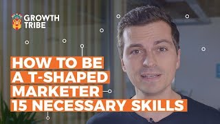 How To Be a T-Shaped Marketer - 15 Necessary Skills