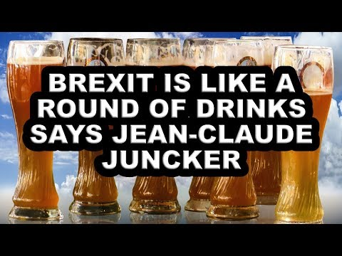 Brexit - Juncker likens UK Exit from the EU with paying for a round of drinks