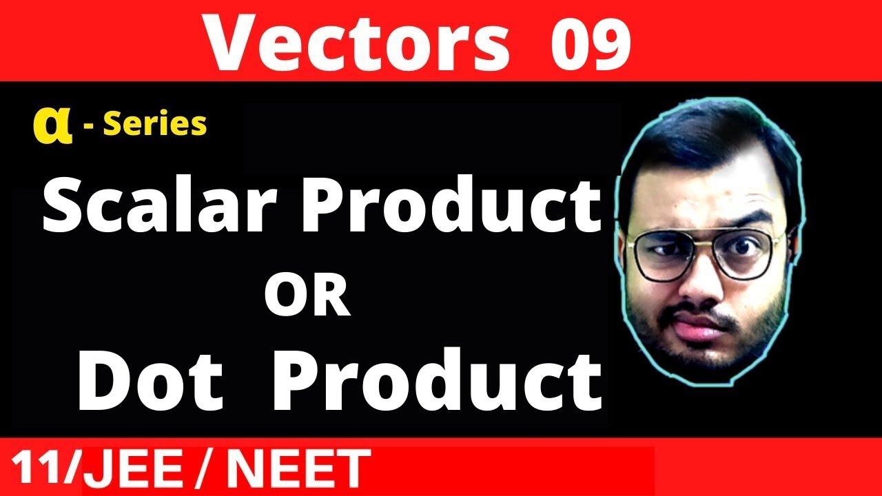 Vectors 09 : Scalar Product Or Dot Product of Vectors