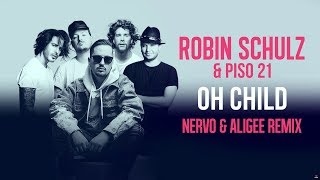 ROBIN SCHULZ & PISO 21 – OH CHILD [NERVO & ALIGEE REMIX] (OFFICIAL AUDIO)