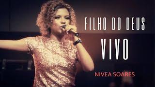 Nivea Soares - Filho do Deus vivo OFICIAL