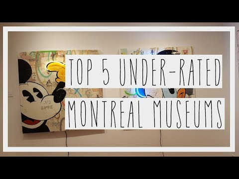 TOP 5 MUST VISIT MONTREAL MUSEUMS