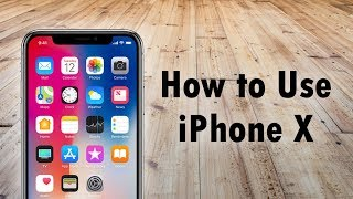 How to Use the iPhone X for Beginners