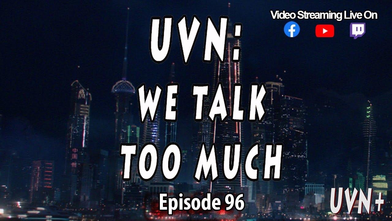 UVN: We Talk Too Much Episode 96