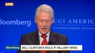 What Will Bill Clinton's Role Be if Hillary Wins?