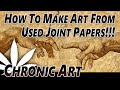 HOW TO MAKE ART FROM USED JOINT PAPERS!!! - (MUST WATCH!!!)