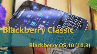 Blackberry Classic - Blackberry OS 10 (10.3)
