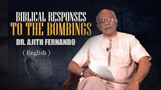 Dr. Ajith Fernando - Biblical responses to the bombings (2019 April 21st - ( English )