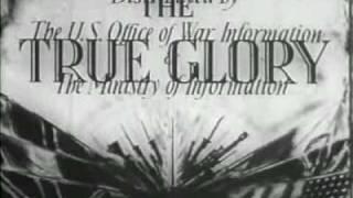 THE TRUE GLORY [1945 WWII DOCUMENTARY INTRO.]