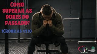 COMO  SUPERAR AS DORES DO PASSADO? - 1Crônicas  4.9,10