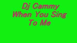 Dj Cammy When You sing to me