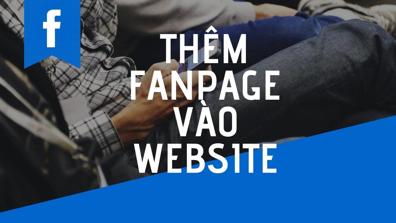 Hướng dẫn chèn Fanpage Facebook vào website mới nhất