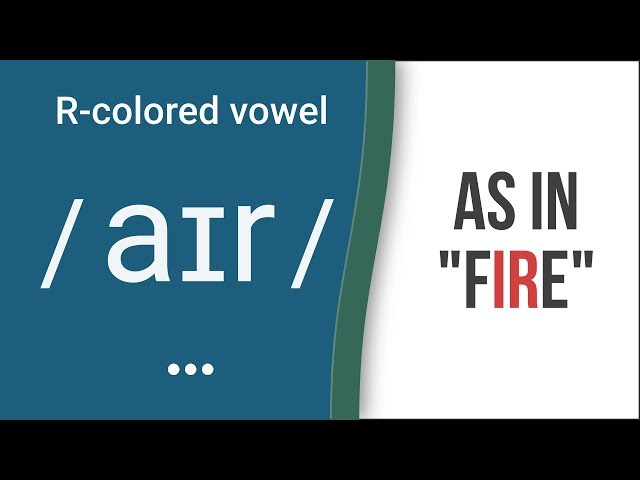 "R-Colored Vowel Sound /air/ as in ""fire"""