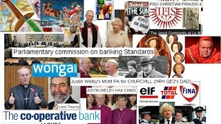 Justin Welby Arch Bishop of C, ELF oil, Churchill,  Co op Bank WONGA Odessa frauds 1