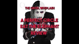 GBHBL Whiplash: A Perfect Circle - Eat the Elephant Review