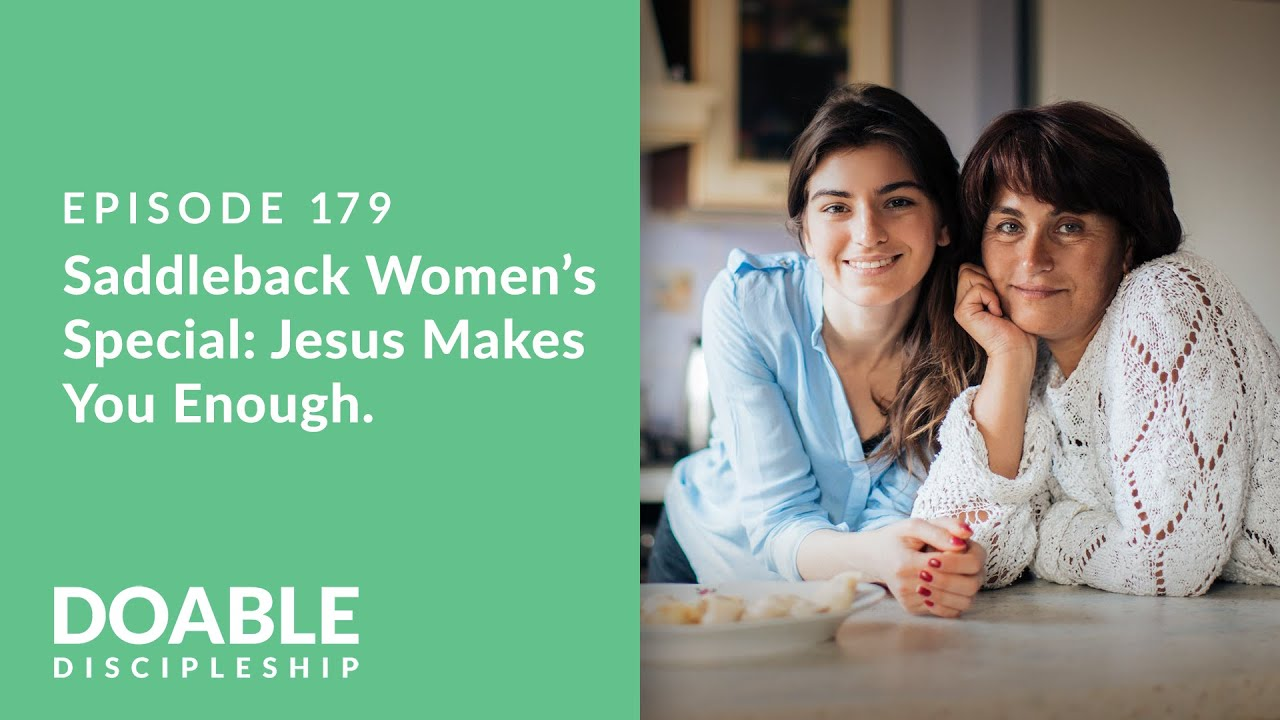 Episode 179: Saddleback Women's Special - Jesus Makes You Enough
