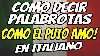 Como decir malas palabras en Italiano... COMO EL PUTO AMO!! 👊👊 🇮🇹 🇮🇹 🇮🇹 ✔