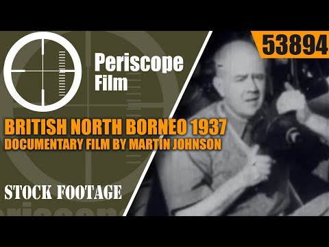 BRITISH NORTH BORNEO 1937 DOCUMENTARY FILM BY MARTIN JOHNSON 53894