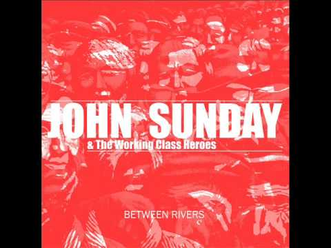 John Sunday & The Working Class Heroes - Between Rivers