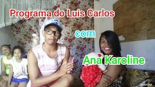 PROGRAMA DO LUIS CARLOS (Ana Karoline)| Luis Carlos