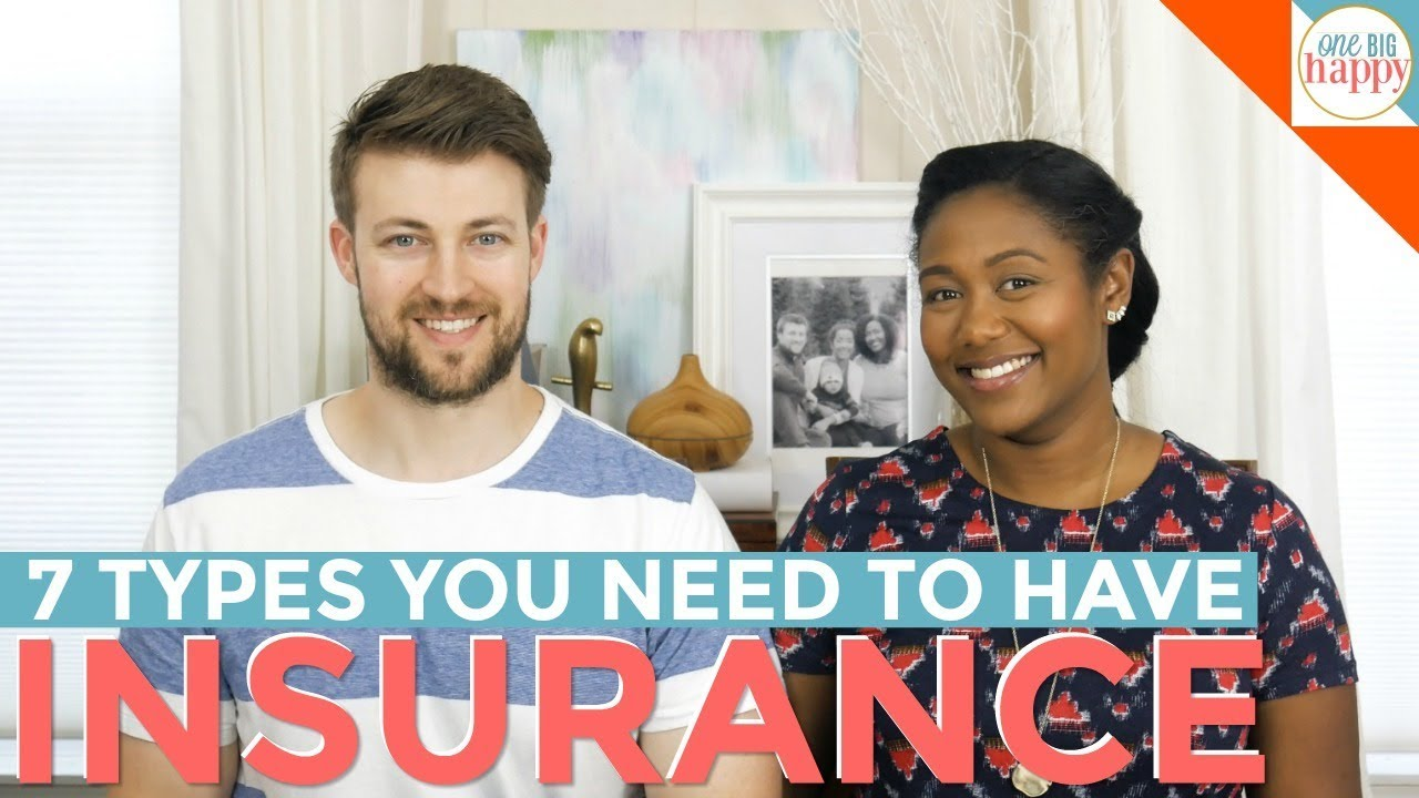 7 Types of Insurance You Need to Have & Why You Need Them