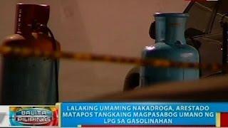 Lalaki na umaming nakadroga, arestado matapos tangkaing magpasabog umano ng LPG sa gasolinahan