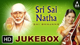 Sri Sai Natha Jukebox - Songs of Sri Shirdi Saibaba - Devotional Songs