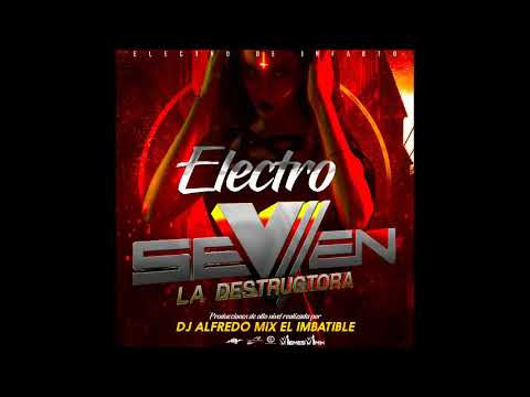 Electro De Infarto Seven La Destructora Dj Alfredo Mix El Imbatible