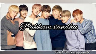 Pakkam vandhu BTS version /Tamil Whatsapp beats