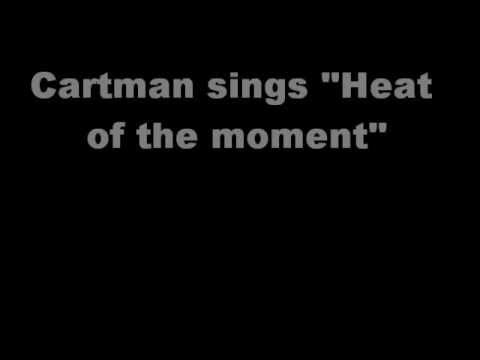 CartmanHeat of the moment w lyrics